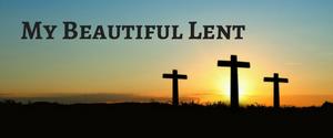 My Beautiful Lent