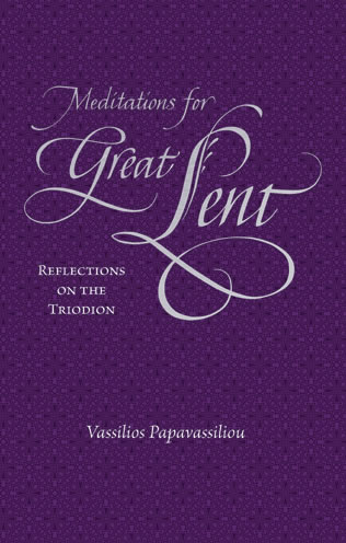 Meditations for Great Lent: Reflections on the Triodion