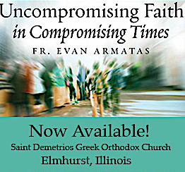 Uncompromising Faith in Compromising Times - Fr. Evan Armatas